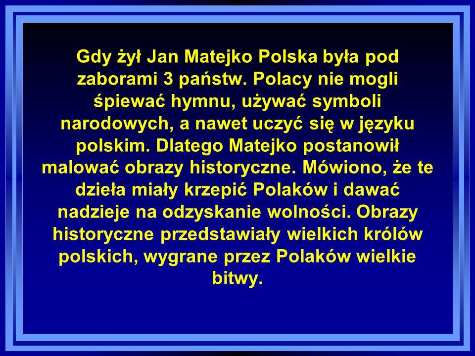 Gdy żył Jan Matejko Polska była pod zaborami 3 państw
