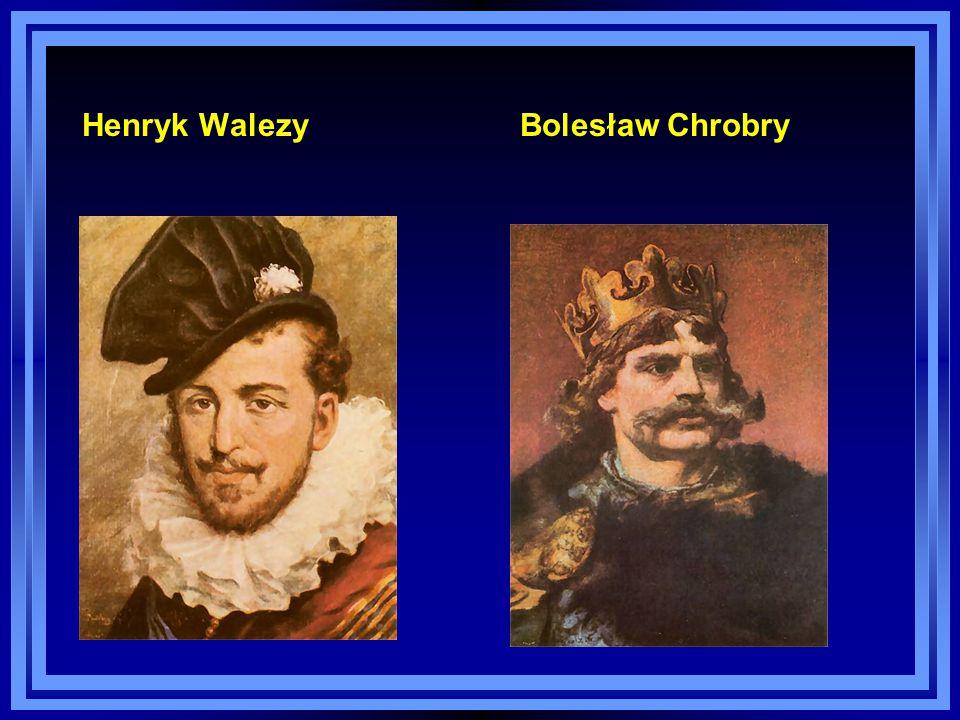 Henryk Walezy Bolesław Chrobry