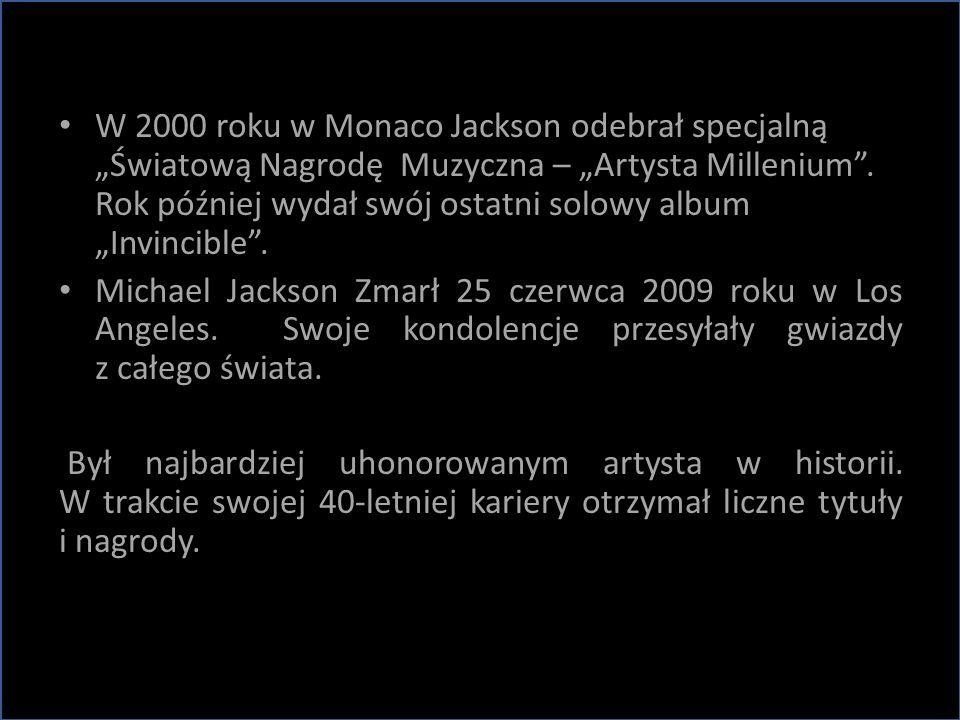 """W 2000 roku w Monaco Jackson odebrał specjalną """"Światową Nagrodę Muzyczna – """"Artysta Millenium . Rok później wydał swój ostatni solowy album """"Invincible ."""