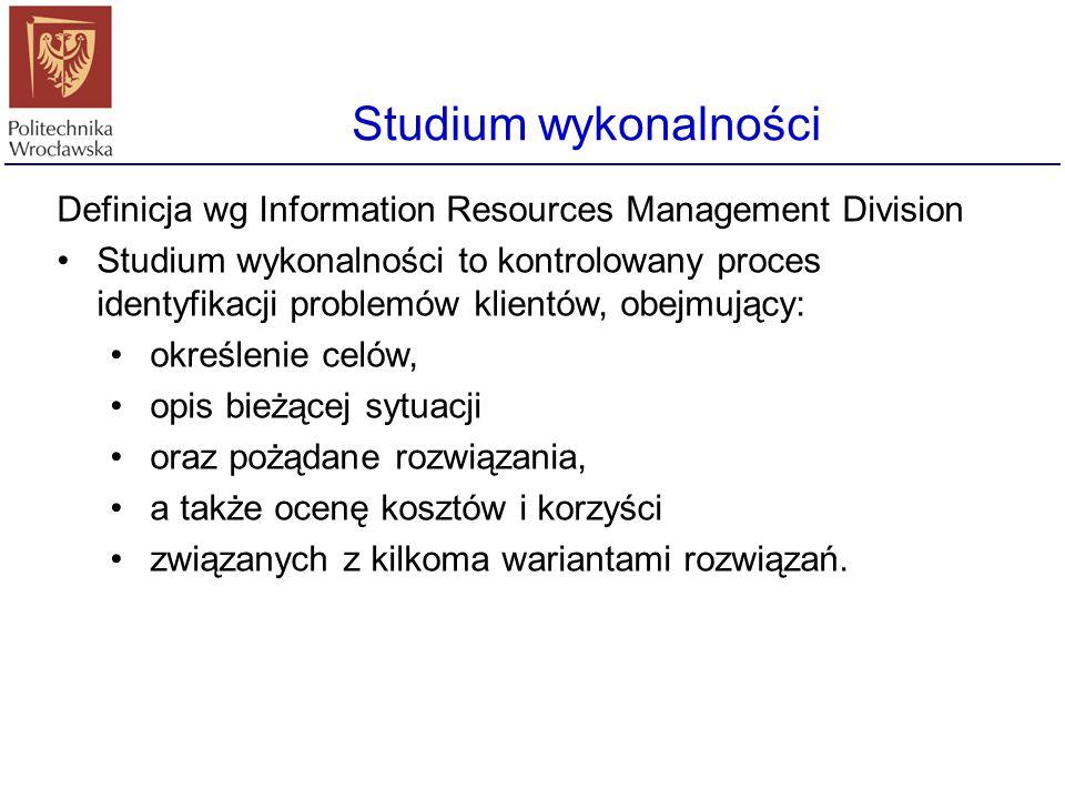 Studium wykonalności Definicja wg Information Resources Management Division.