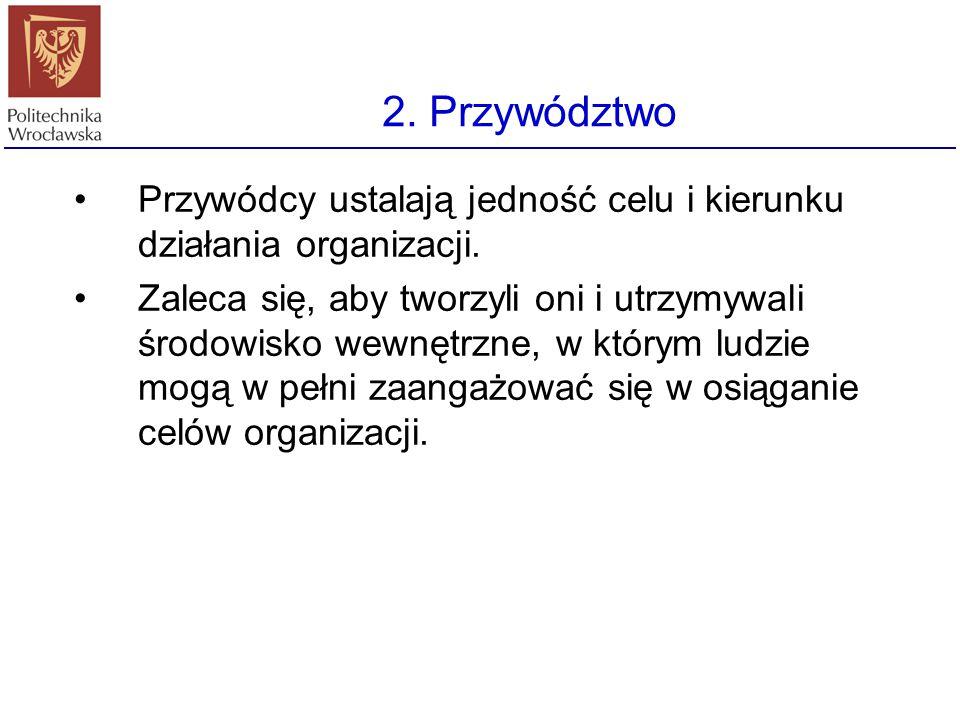 2. Przywództwo Przywódcy ustalają jedność celu i kierunku działania organizacji.