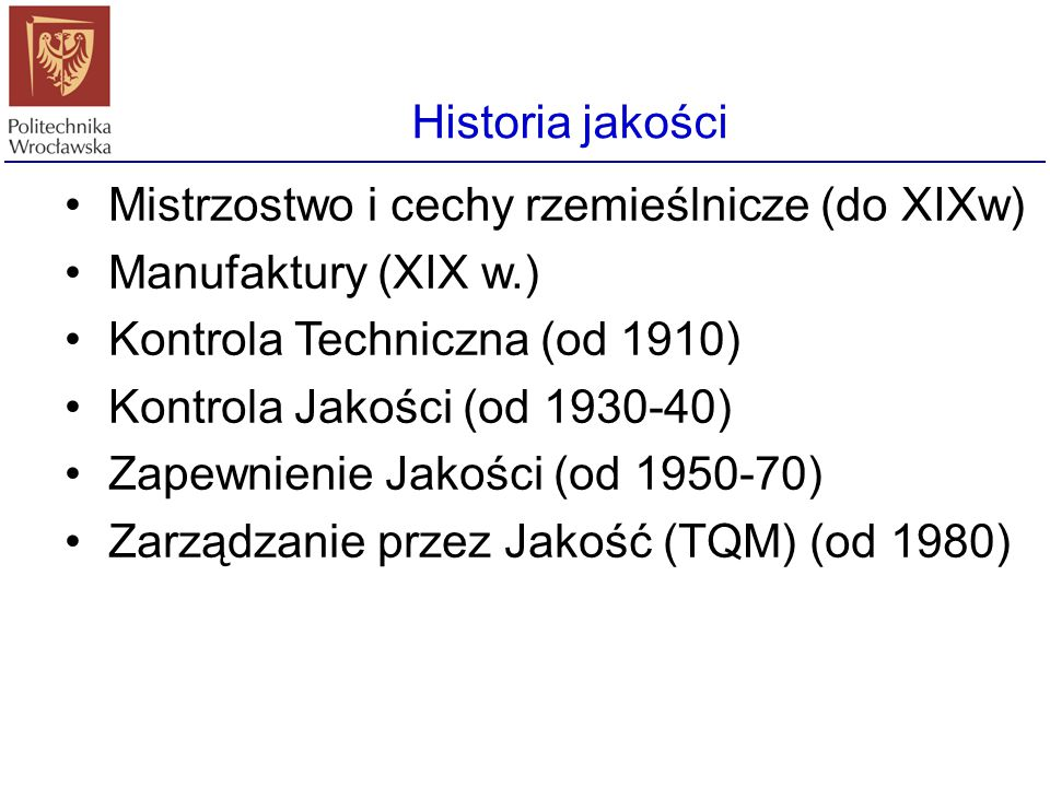 Historia jakości Mistrzostwo i cechy rzemieślnicze (do XIXw) Manufaktury (XIX w.) Kontrola Techniczna (od 1910)