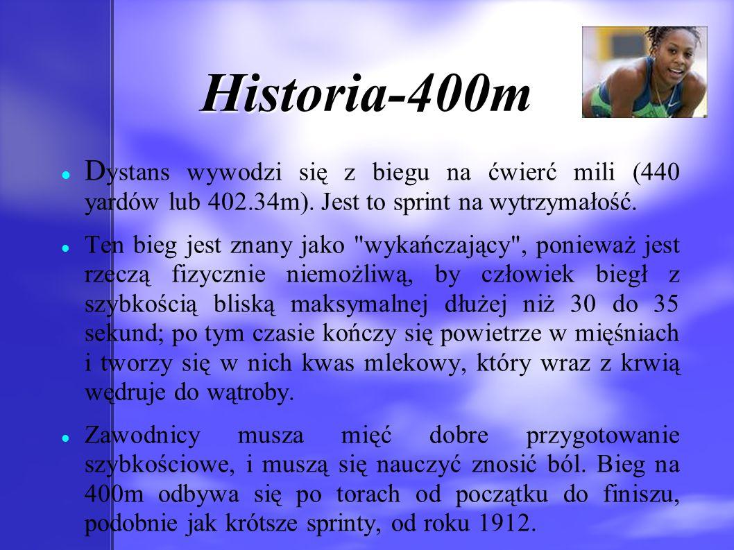 Historia-400m Dystans wywodzi się z biegu na ćwierć mili (440 yardów lub 402.34m). Jest to sprint na wytrzymałość.