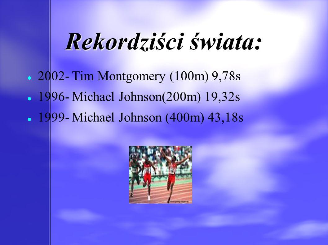 Rekordziści świata: 2002- Tim Montgomery (100m) 9,78s