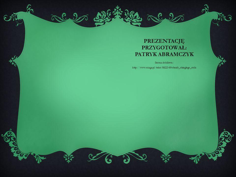 Prezentację Przygotował: Patryk Abramczyk