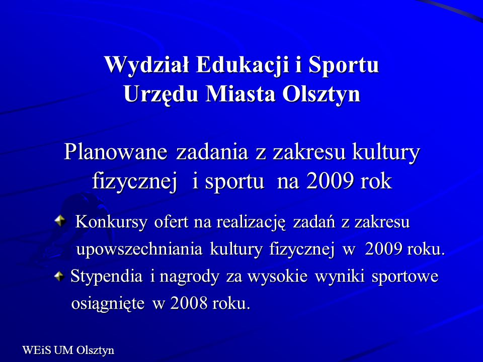 Wydział Edukacji i Sportu Urzędu Miasta Olsztyn Planowane zadania z zakresu kultury fizycznej i sportu na 2009 rok