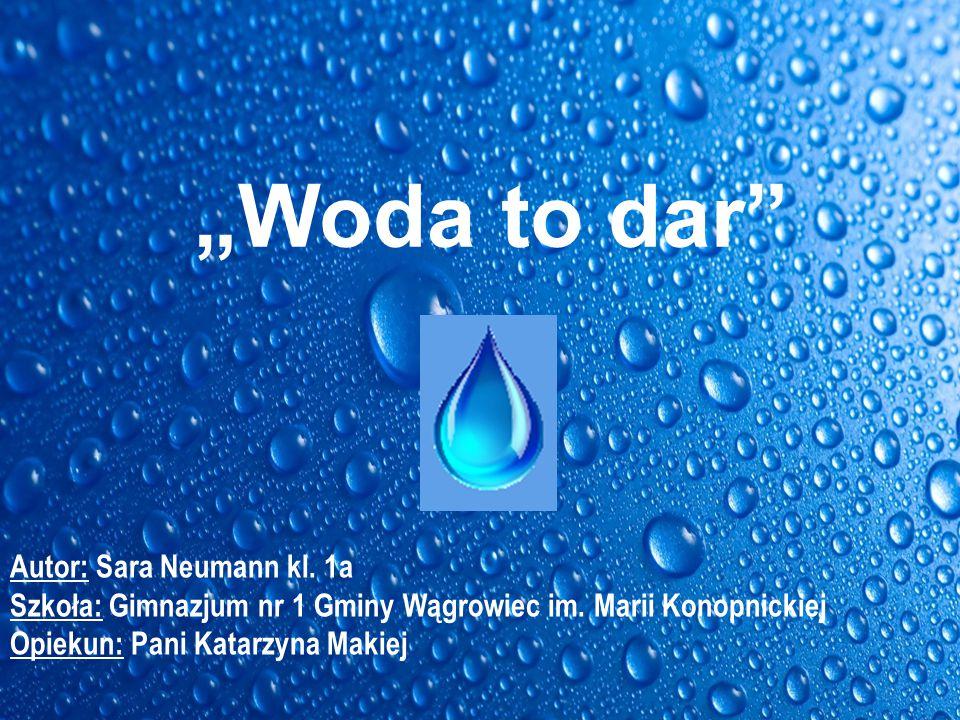 """Woda to dar Autor: Sara Neumann kl. 1a"