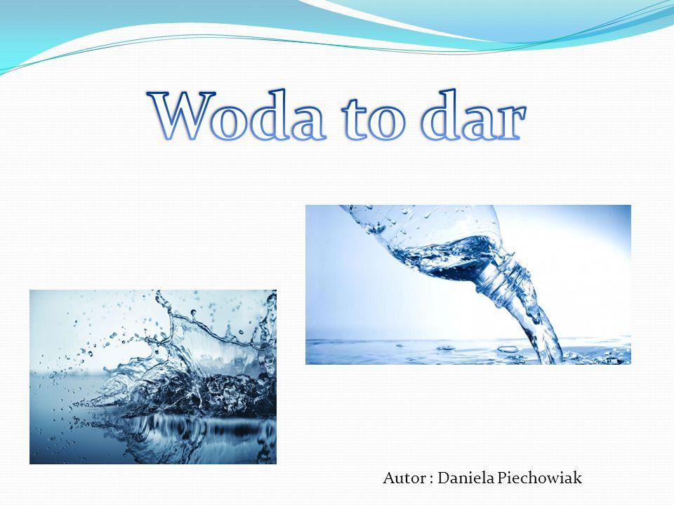 Woda to dar Autor : Daniela Piechowiak
