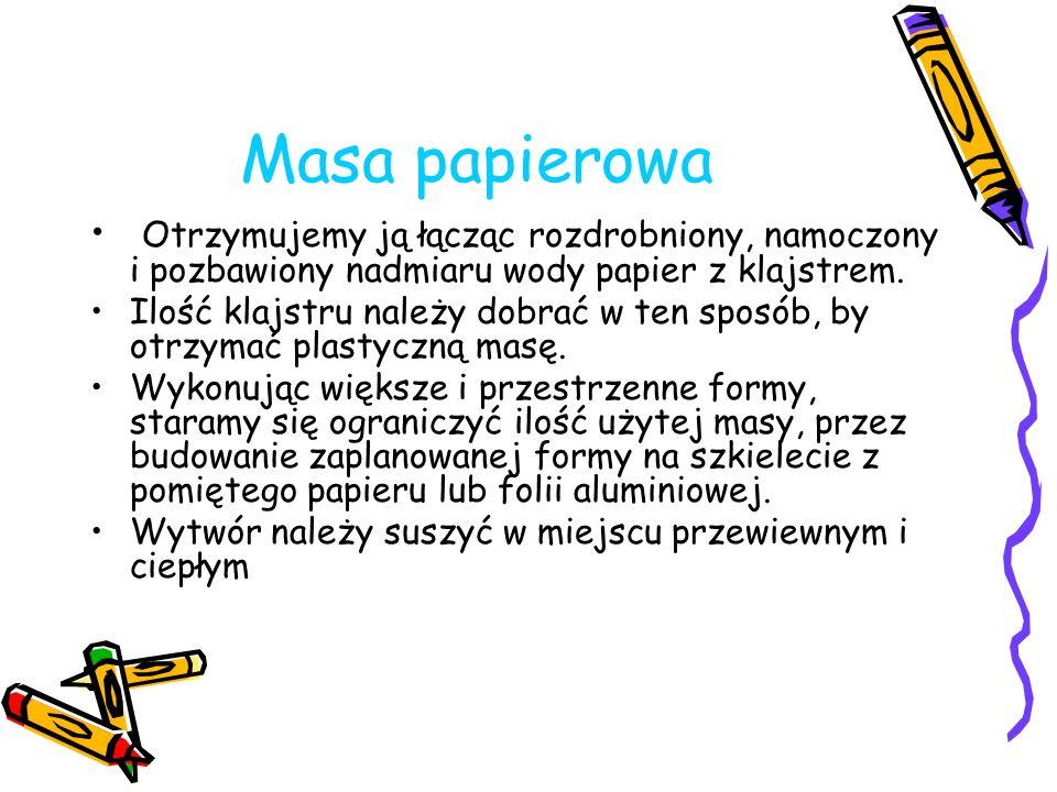 Masa papierowa Otrzymujemy ją łącząc rozdrobniony, namoczony i pozbawiony nadmiaru wody papier z klajstrem.