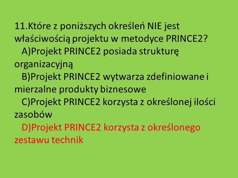 11.Które z poniższych określeń NIE jest właściwością projektu w metodyce PRINCE2.