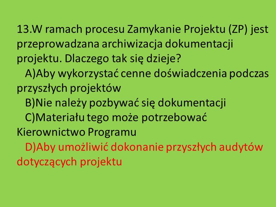 13.W ramach procesu Zamykanie Projektu (ZP) jest przeprowadzana archiwizacja dokumentacji projektu.