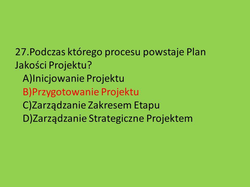27. Podczas którego procesu powstaje Plan Jakości Projektu
