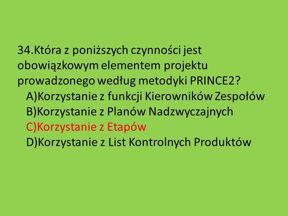 34.Która z poniższych czynności jest obowiązkowym elementem projektu prowadzonego według metodyki PRINCE2.