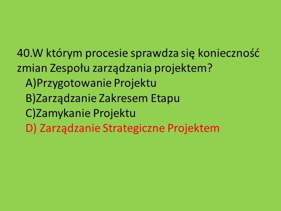 40.W którym procesie sprawdza się konieczność zmian Zespołu zarządzania projektem.