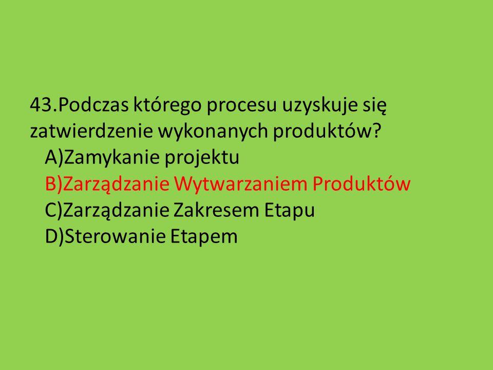 43.Podczas którego procesu uzyskuje się zatwierdzenie wykonanych produktów.