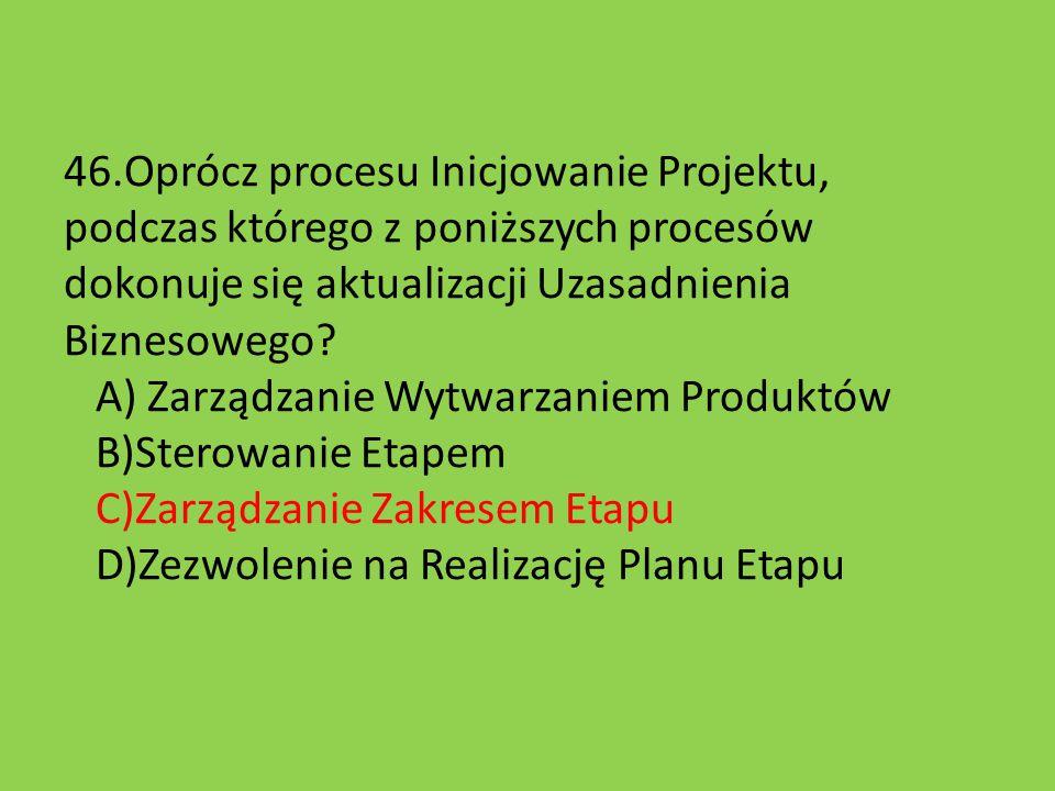 46.Oprócz procesu Inicjowanie Projektu, podczas którego z poniższych procesów dokonuje się aktualizacji Uzasadnienia Biznesowego.