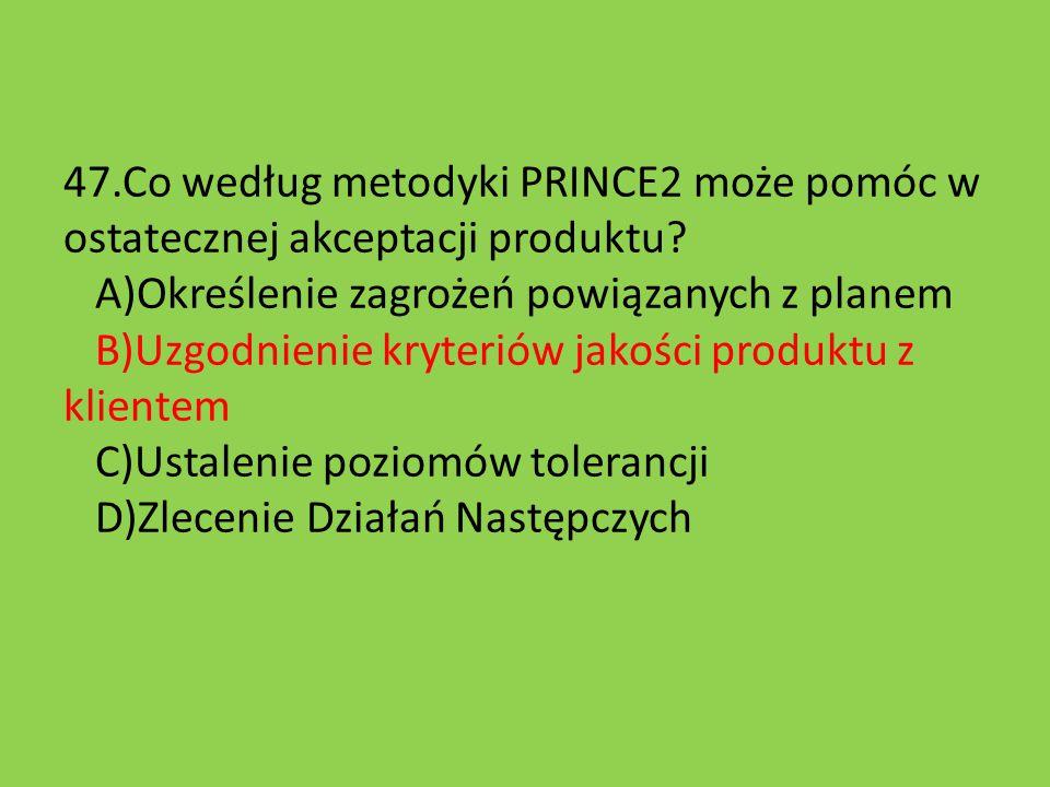 47.Co według metodyki PRINCE2 może pomóc w ostatecznej akceptacji produktu.