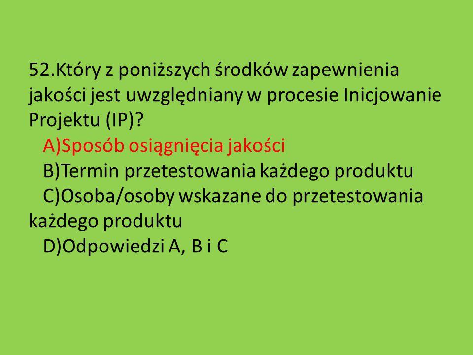 52.Który z poniższych środków zapewnienia jakości jest uwzględniany w procesie Inicjowanie Projektu (IP).