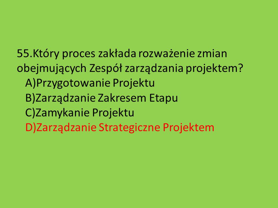 55.Który proces zakłada rozważenie zmian obejmujących Zespół zarządzania projektem.