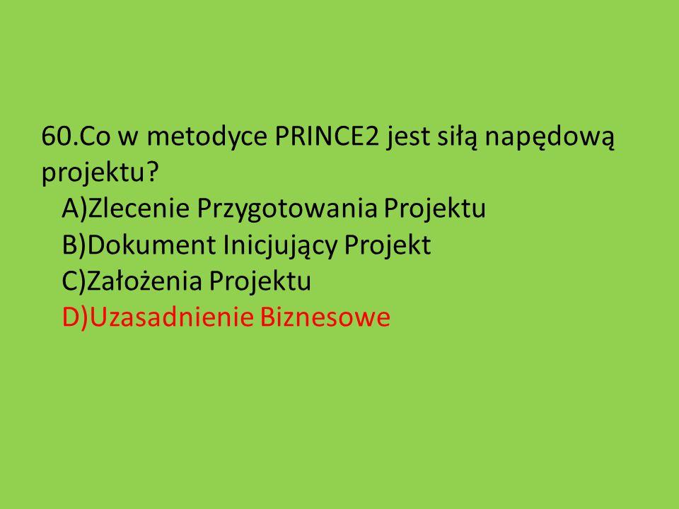 60. Co w metodyce PRINCE2 jest siłą napędową projektu