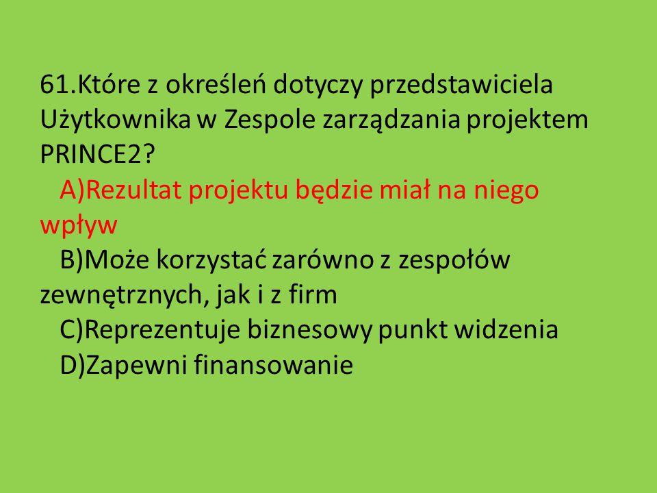 61.Które z określeń dotyczy przedstawiciela Użytkownika w Zespole zarządzania projektem PRINCE2.