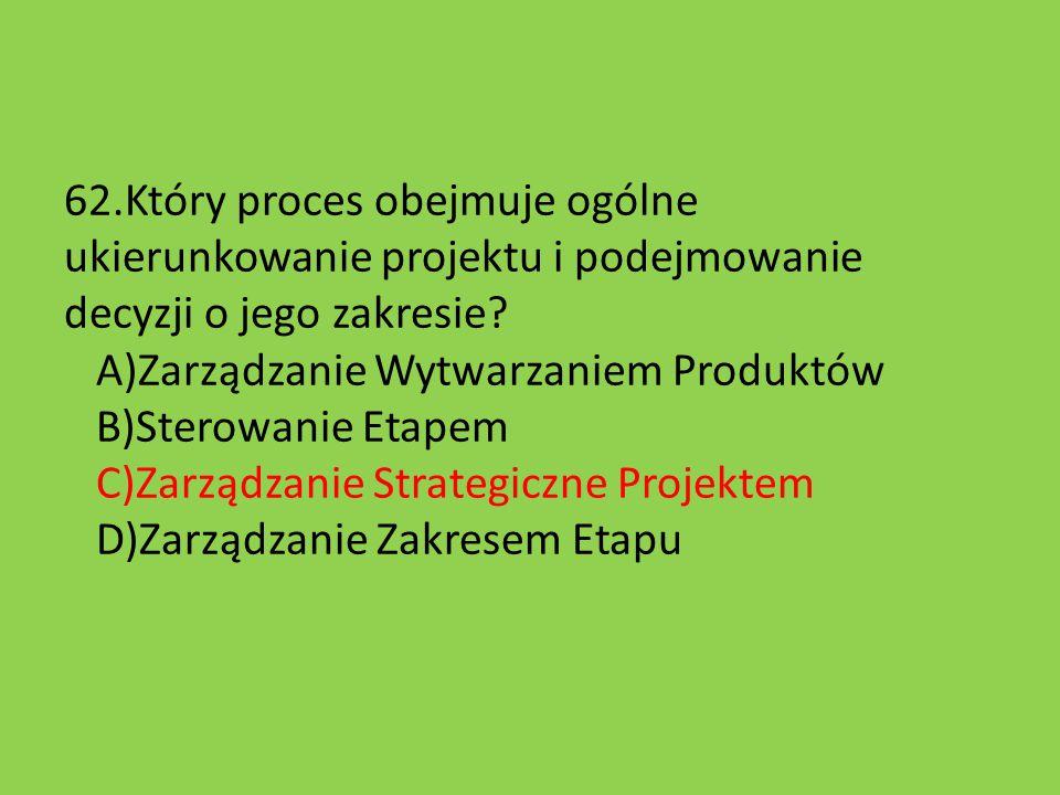 62.Który proces obejmuje ogólne ukierunkowanie projektu i podejmowanie decyzji o jego zakresie.