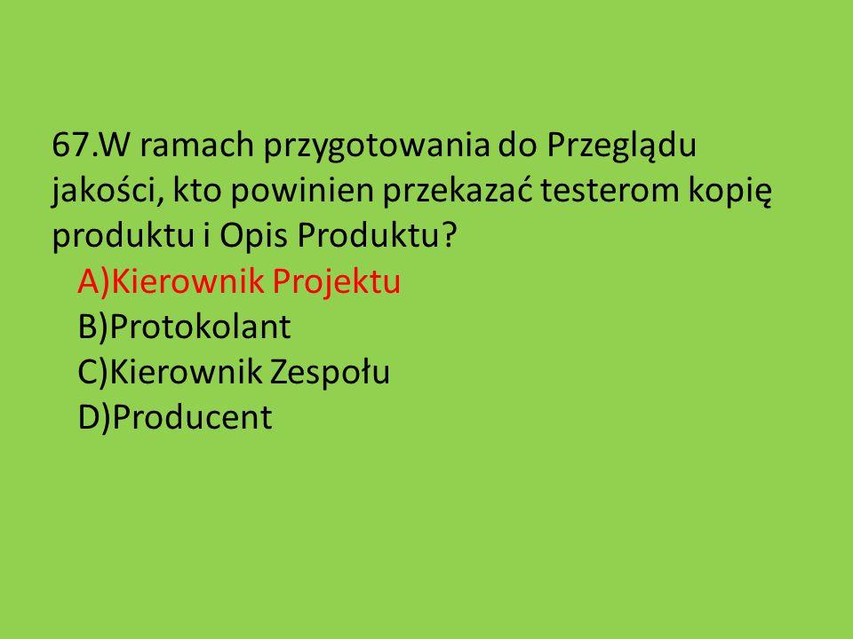 67.W ramach przygotowania do Przeglądu jakości, kto powinien przekazać testerom kopię produktu i Opis Produktu.