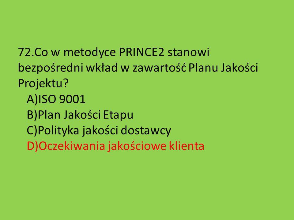 72.Co w metodyce PRINCE2 stanowi bezpośredni wkład w zawartość Planu Jakości Projektu.