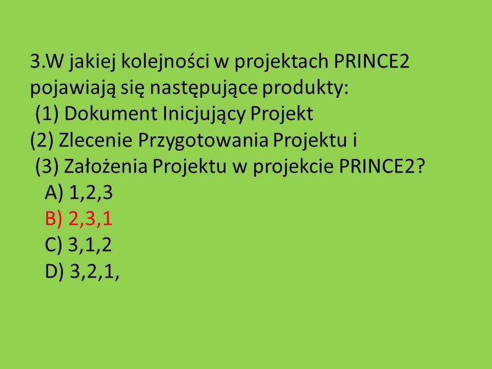 3.W jakiej kolejności w projektach PRINCE2 pojawiają się następujące produkty: (1) Dokument Inicjujący Projekt (2) Zlecenie Przygotowania Projektu i (3) Założenia Projektu w projekcie PRINCE2.