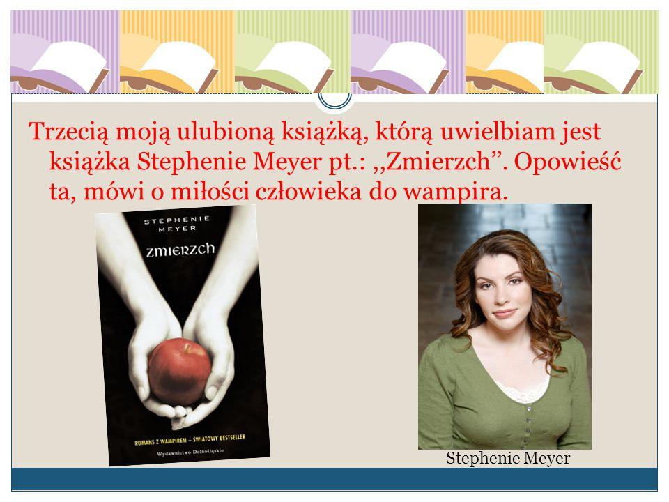 Trzecią moją ulubioną książką, którą uwielbiam jest książka Stephenie Meyer pt.: ,,Zmierzch''. Opowieść ta, mówi o miłości człowieka do wampira.