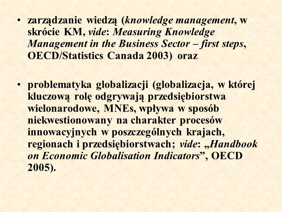 zarządzanie wiedzą (knowledge management, w skrócie KM, vide: Measuring Knowledge Management in the Business Sector – first steps, OECD/Statistics Canada 2003) oraz