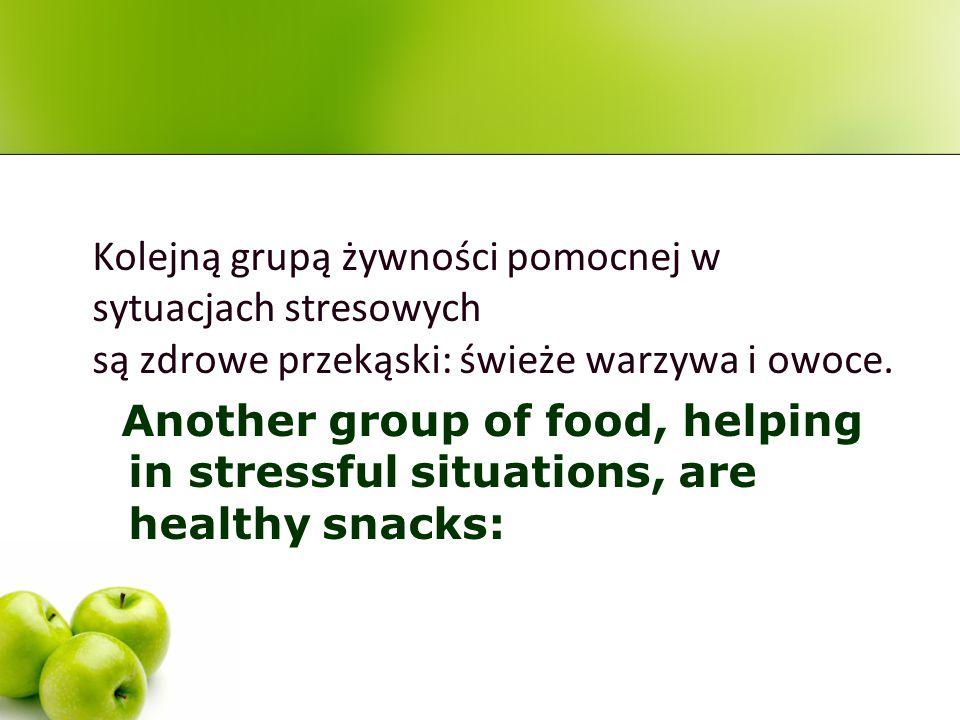 Kolejną grupą żywności pomocnej w sytuacjach stresowych są zdrowe przekąski: świeże warzywa i owoce.