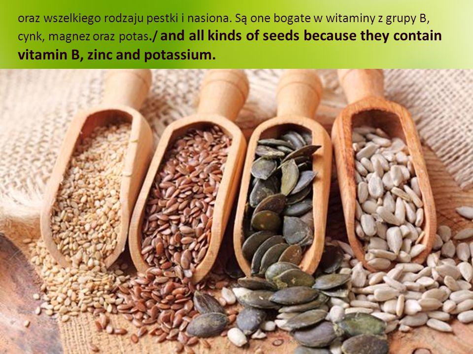 oraz wszelkiego rodzaju pestki i nasiona