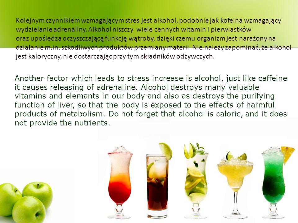 Kolejnym czynnikiem wzmagającym stres jest alkohol, podobnie jak kofeina wzmagający wydzielanie adrenaliny. Alkohol niszczy wiele cennych witamin i pierwiastków