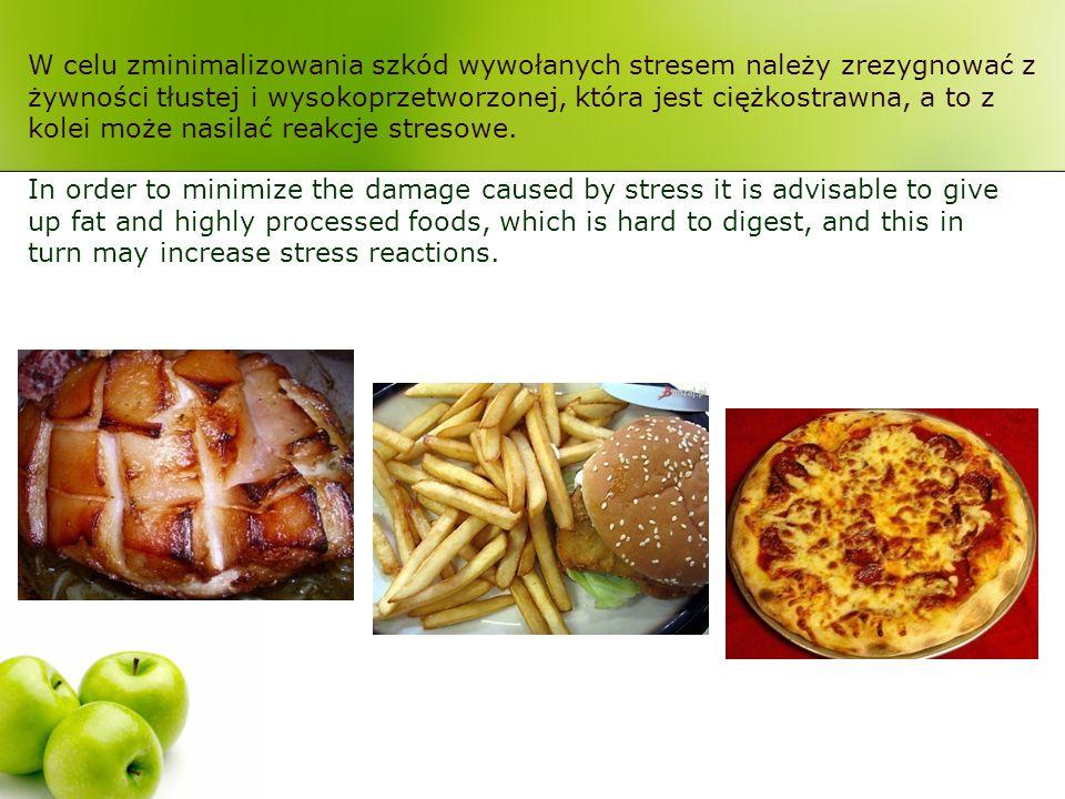 W celu zminimalizowania szkód wywołanych stresem należy zrezygnować z żywności tłustej i wysokoprzetworzonej, która jest ciężkostrawna, a to z kolei może nasilać reakcje stresowe.