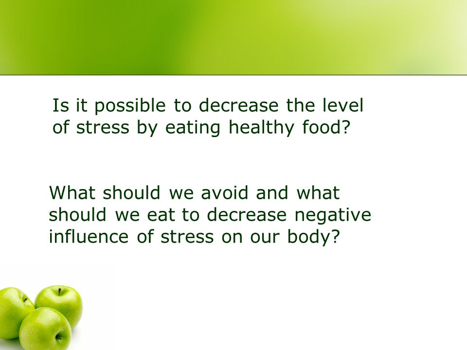 Is it possible to decrease the level of stress by eating healthy food