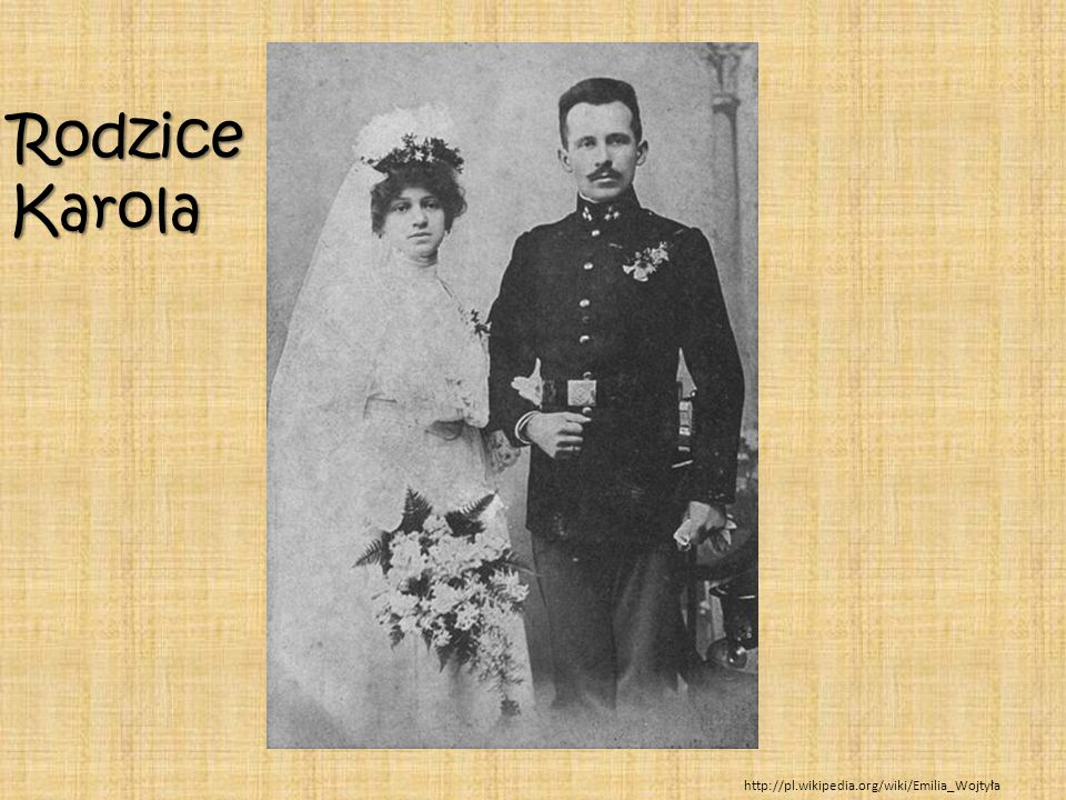 Rodzice Karola http://pl.wikipedia.org/wiki/Emilia_Wojtyła