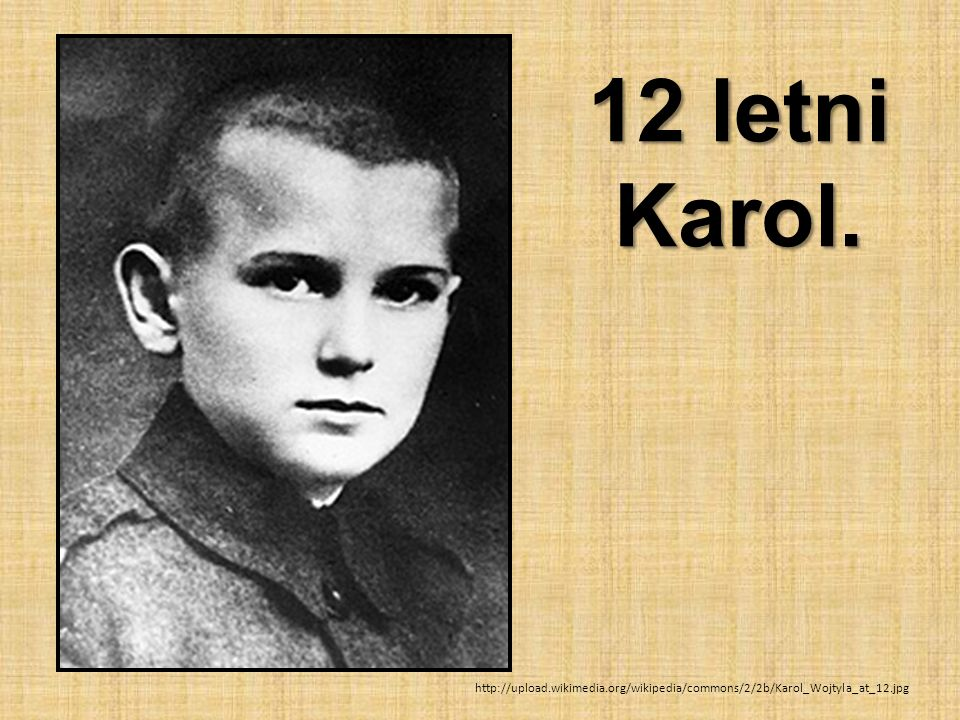 12 letni Karol. http://upload.wikimedia.org/wikipedia/commons/2/2b/Karol_Wojtyla_at_12.jpg