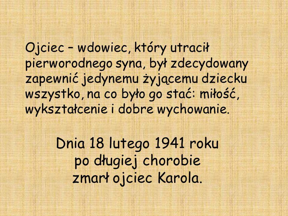 Dnia 18 lutego 1941 roku po długiej chorobie zmarł ojciec Karola.