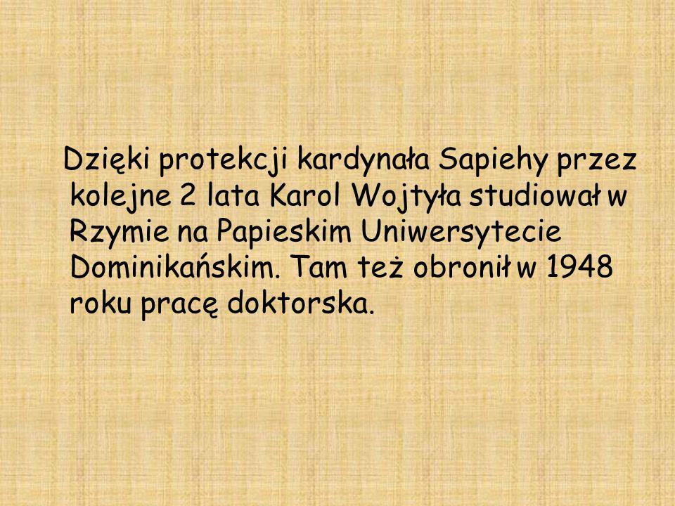 Dzięki protekcji kardynała Sapiehy przez kolejne 2 lata Karol Wojtyła studiował w Rzymie na Papieskim Uniwersytecie Dominikańskim.