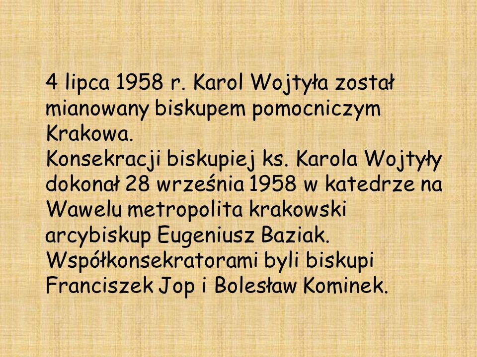 4 lipca 1958 r. Karol Wojtyła został mianowany biskupem pomocniczym Krakowa.