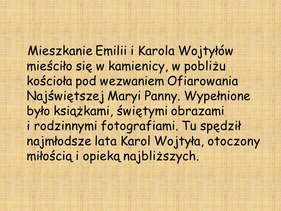 Mieszkanie Emilii i Karola Wojtyłów mieściło się w kamienicy, w pobliżu kościoła pod wezwaniem Ofiarowania Najświętszej Maryi Panny.
