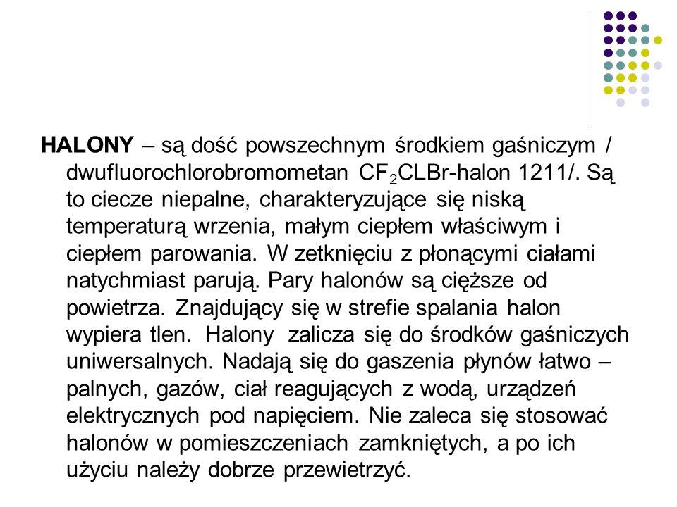 HALONY – są dość powszechnym środkiem gaśniczym / dwufluorochlorobromometan CF2CLBr-halon 1211/.