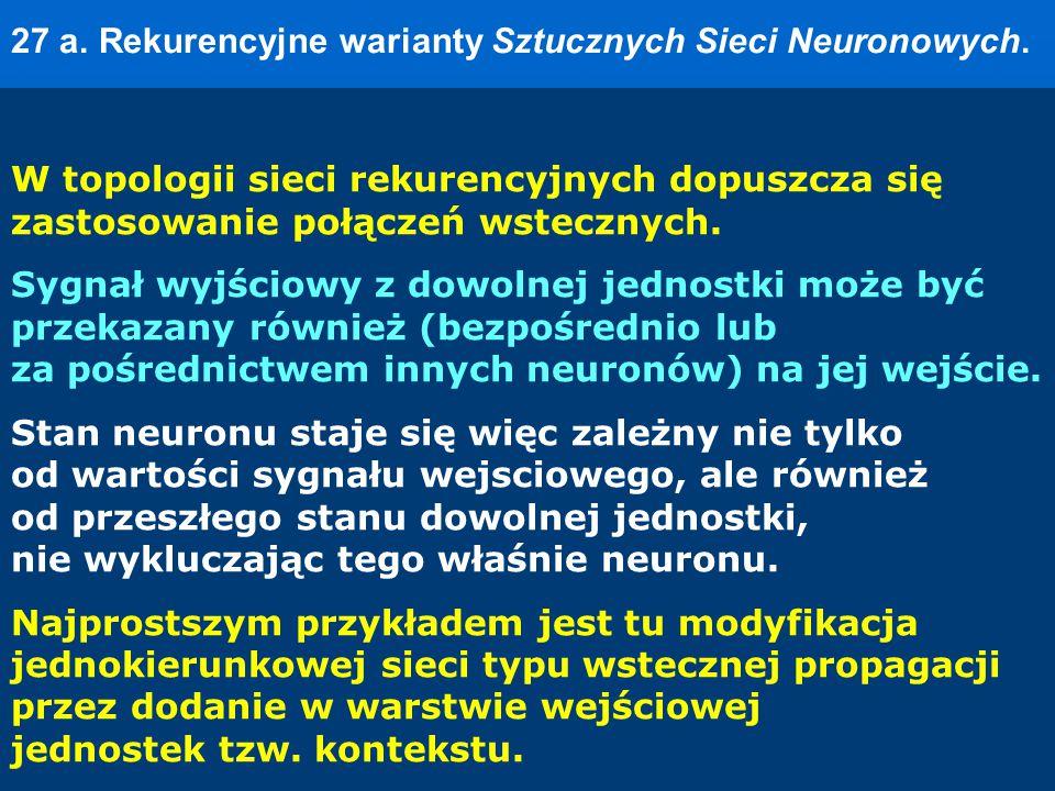 27 a. Rekurencyjne warianty Sztucznych Sieci Neuronowych.