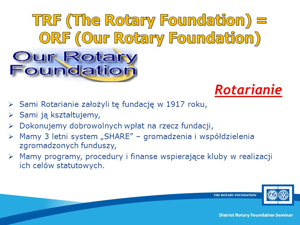 TRF (The Rotary Foundation) = ORF (Our Rotary Foundation)