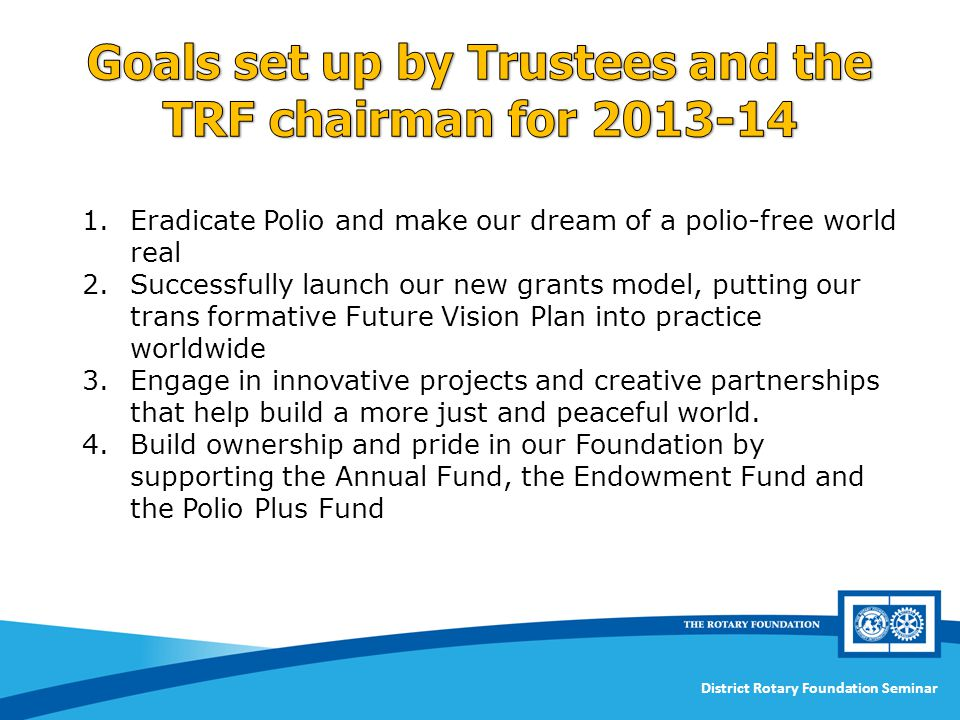 Goals set up by Trustees and the TRF chairman for 2013-14