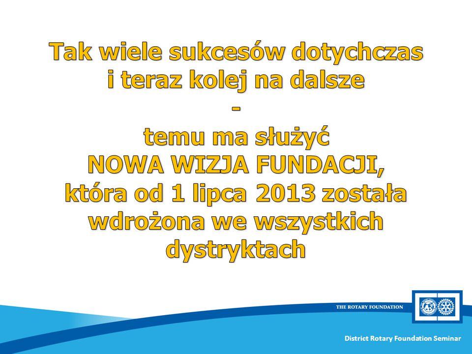 Tak wiele sukcesów dotychczas i teraz kolej na dalsze - temu ma służyć NOWA WIZJA FUNDACJI, która od 1 lipca 2013 została wdrożona we wszystkich dystryktach