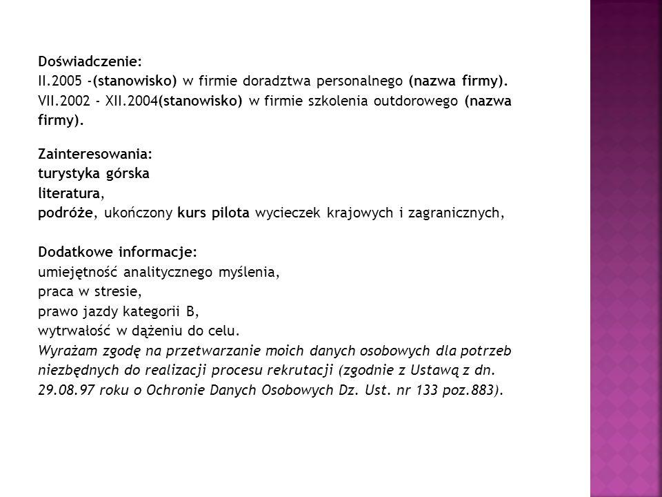 Doświadczenie: II.2005 -(stanowisko) w firmie doradztwa personalnego (nazwa firmy).