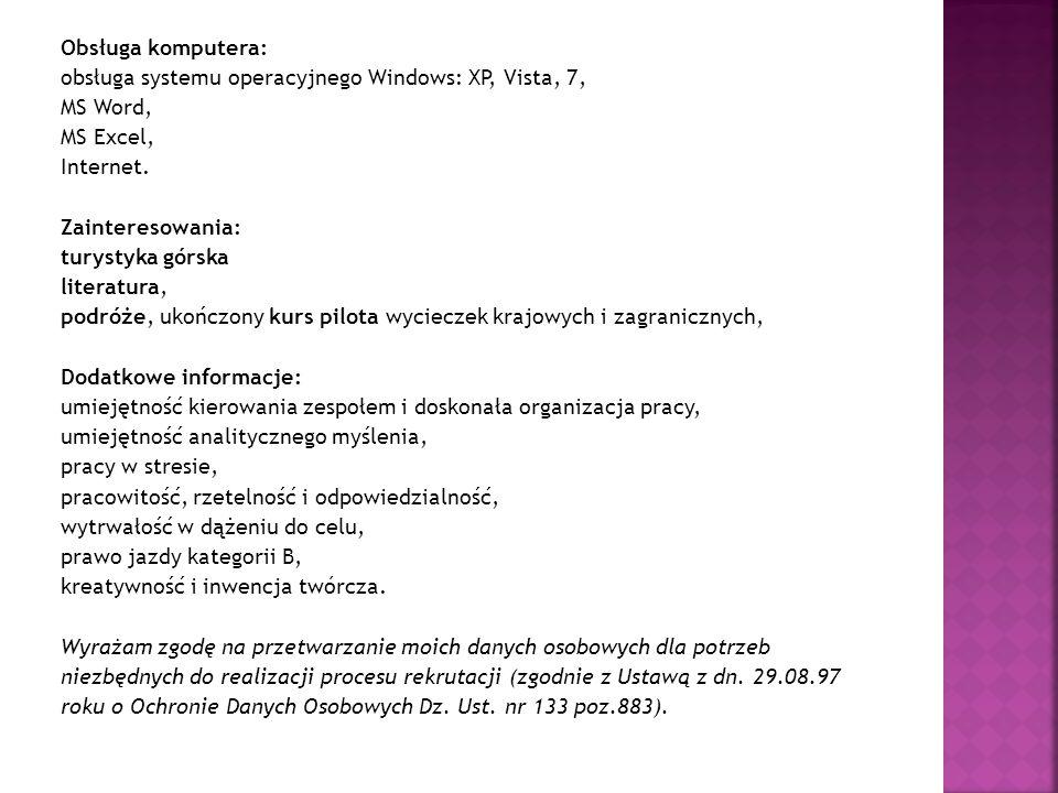 Obsługa komputera: obsługa systemu operacyjnego Windows: XP, Vista, 7, MS Word, MS Excel, Internet.