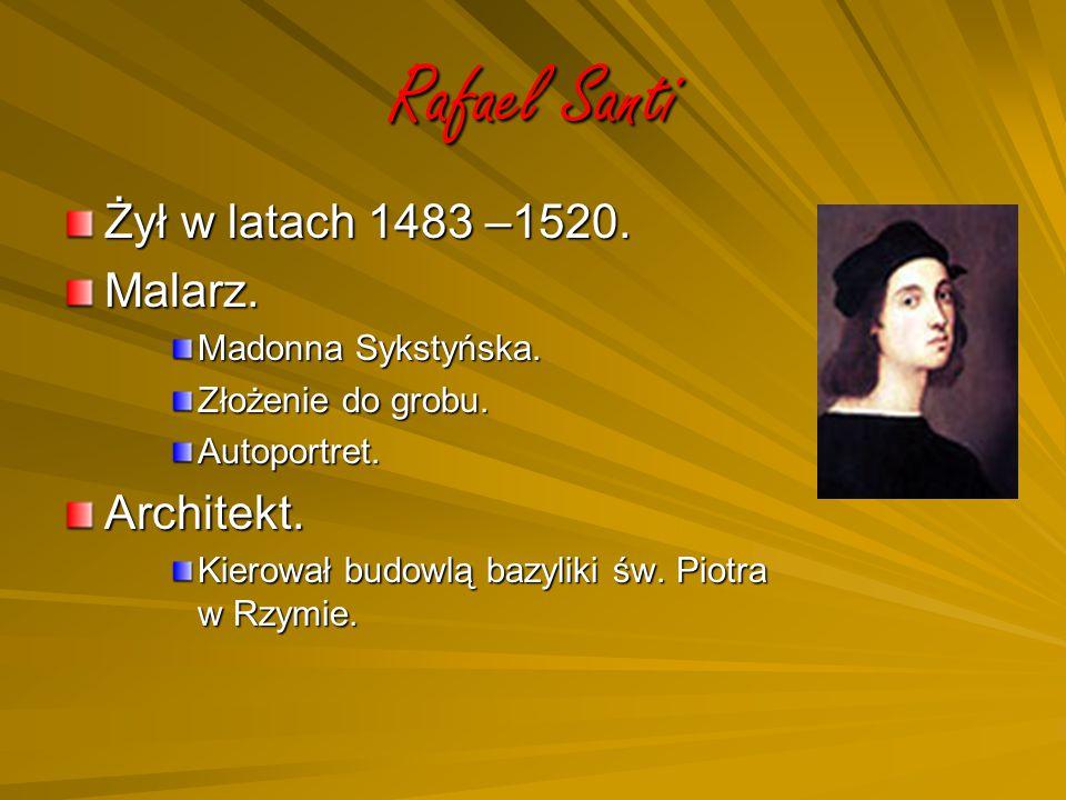 Rafael Santi Żył w latach 1483 –1520. Malarz. Architekt.